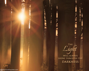 light quote 181 the light will always shine through the darkness