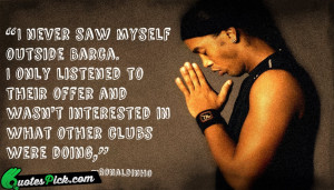 Never Saw Myself Outside by ronaldinho Picture Quotes