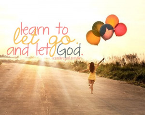 learn to let go. and let God.