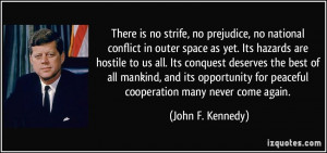 There is no strife, no prejudice, no national conflict in outer space ...