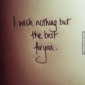 Wish Nothing But The Best For You Breakup Quote Picture