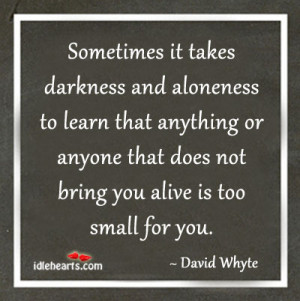 Sometimes It Takes Darkness And Aloneness To Learn….