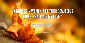 """Kindness in women, not their beauteous looks, shall win my love."""""""