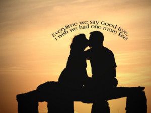 ... We Say Good Bye I Wish We Had One More Kiss - Romantic Quote