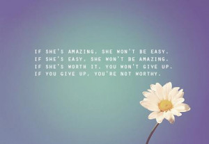If she's amazing, she won't be easy