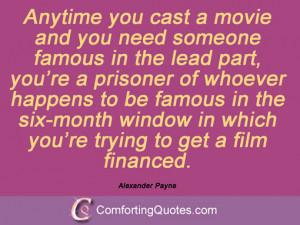 alexander payne quotes and sayings anytime you cast a movie and you