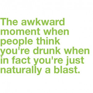 The awkward moment when people think you're drunk when in fact you're ...