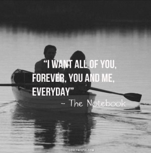 ... and white, everyday, forever, i want you, love, quote, the notebook