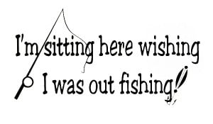 ... Art Sticker Quote Vinyl Wall Decal Wish I was Fishing Funny Quote Art