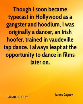 James Cagney - Though I soon became typecast in Hollywood as a ...