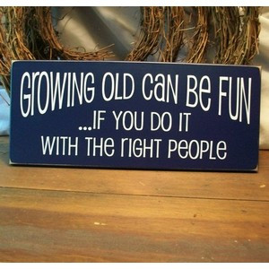 QUOTES - Funny or Silly / Growing Old Can Be Fun Wood Sign Painted by ...