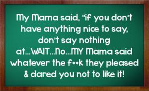 My Mama said,