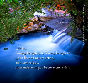 Through You, Flowing Through Me. Let It Flow Without Resisting, Let ...