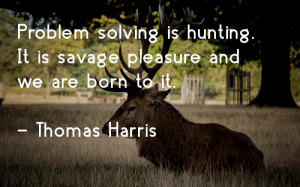 If the thrill of hunting were in the hunt, or even in the marksmanship ...