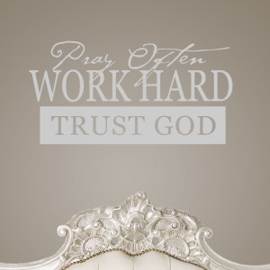 Trust God Quotes Pray often work hard trust god