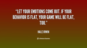 quote-Hale-Irwin-let-your-emotions-come-out-if-your-131144_3.png