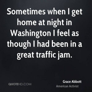 ... in Washington I feel as though I had been in a great traffic jam