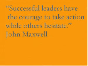 Successful Leaders Have The Courage To Take Action While Others ...