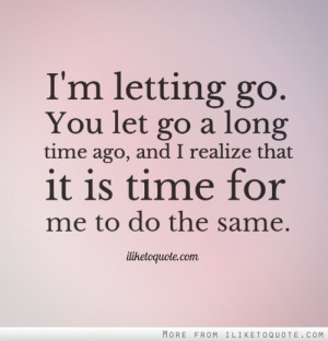 Letting Go You Let Go A Long Time Ago, And I Realize That It Is ...