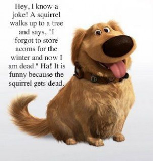 Dog Humor. Best part of this movie. Hey, I thinner a joke! A squirrel ...