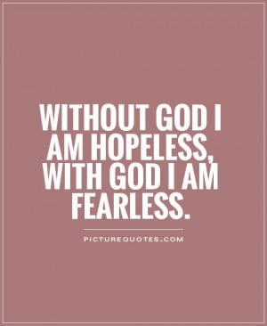 without-god-i-am-hopeless-with-god-i-am-fearless-quote-1.jpg