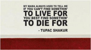 2pac Quotes Dear Mama Tupac quote find something to