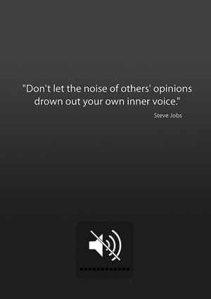 ... let-the-noise of others' opinions drown out your own inner voice