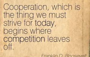 Cooperation, Which Is The Thing We Must Strive For Today, Begins Where ...