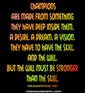 Champions Are Made From Something They Have Deep Inside Them Desire