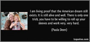 am living proof that the American dream still exists. It is still ...