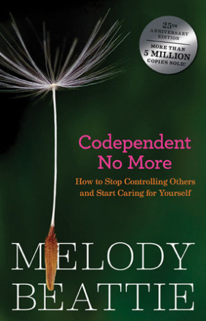 Codependent No More: How to Stop Controlling Others and Start Caring ...