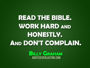 Read the Bible. Work hard and honestly. And don't complain. - Billy ...