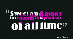 Sweet and short love quotes compilations of all time