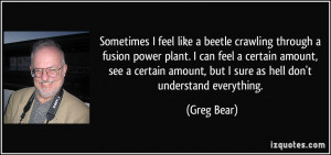 amount but I sure as hell don 39 t understand everything Greg Bear