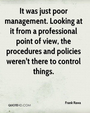 It was just poor management. Looking at it from a professional point ...