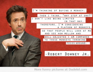 Robert Downey Jr. Quote - Monkeys