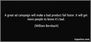 great ad campaign will make a bad product fail faster. It will get ...