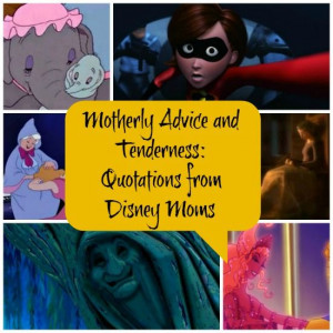 Motherly Advice and Tenderness: Wise Quotes from Disney Moms