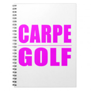 Funny Girl Golfers Quotes : Carpe Golf Spiral Notebooks
