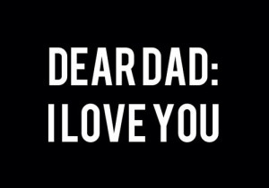 Dear dad, I love you