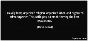 ... . The Mafia gets points for having the best restaurants. - Dave Beard