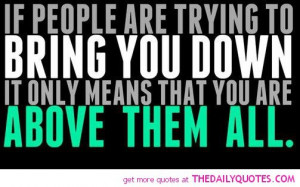 people-trying-to-bring-you-down-quote-above-them-quotes-pictures-pics ...