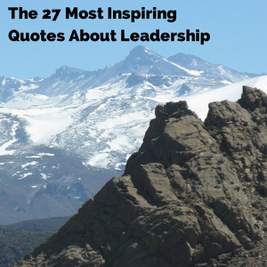 The 27 Most Inspiring Quotes About Leadership