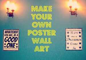 ... Quote With Picture » Make Your Own Poster Wall Art From Second Stuff