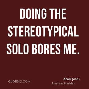 Adam Jones - Doing the stereotypical solo bores me.