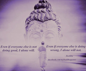 Buddha and Buddhist Quotes: Even if everyone else is not doing ...