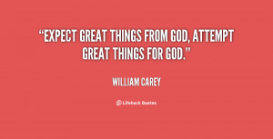 quote-William-Carey-expect-great-things-from-god-attempt-great-68459 ...