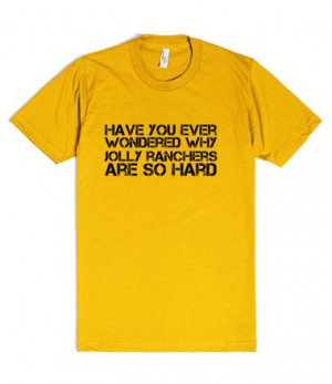 ... : Have you ever wondered why jolly ranchers are so hard funny t shirt