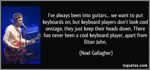 always been into guitars... we want to put keyboards on, but keyboard ...