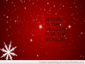 ... , jesus is the reason for the season, love, pretty, quote, quotes